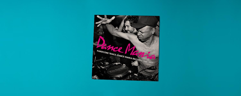 «Dance Mania Hardcore Traxx: Dance Mania Records 1986–1997»