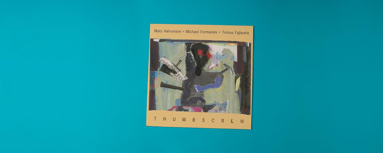 Mary Halvorson, Michael Formanek, Tomas Fujiwara «Thumbscrew»