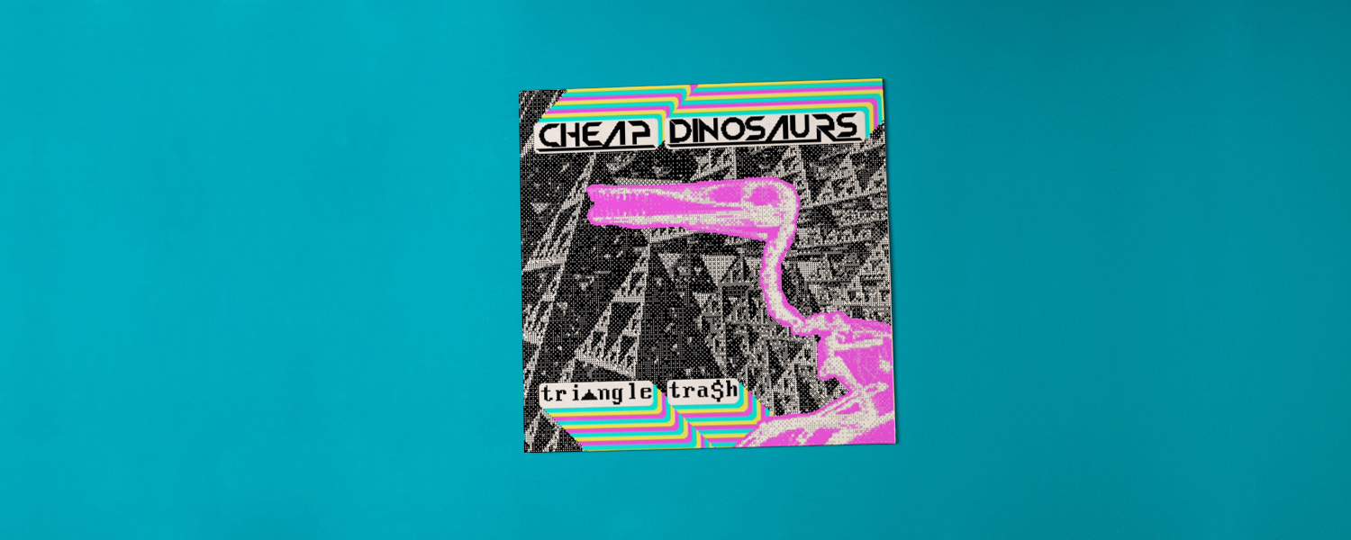 Cheap Dinosaurs «Triangle Trash»