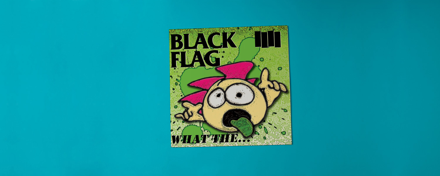 Black Flag «What the…»