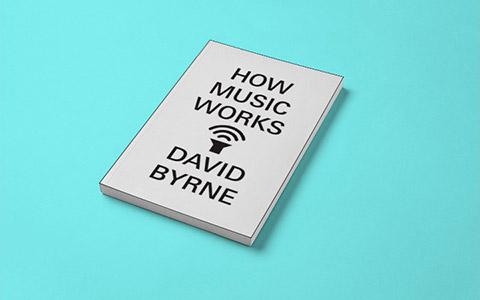 David Byrne «How Music Works»